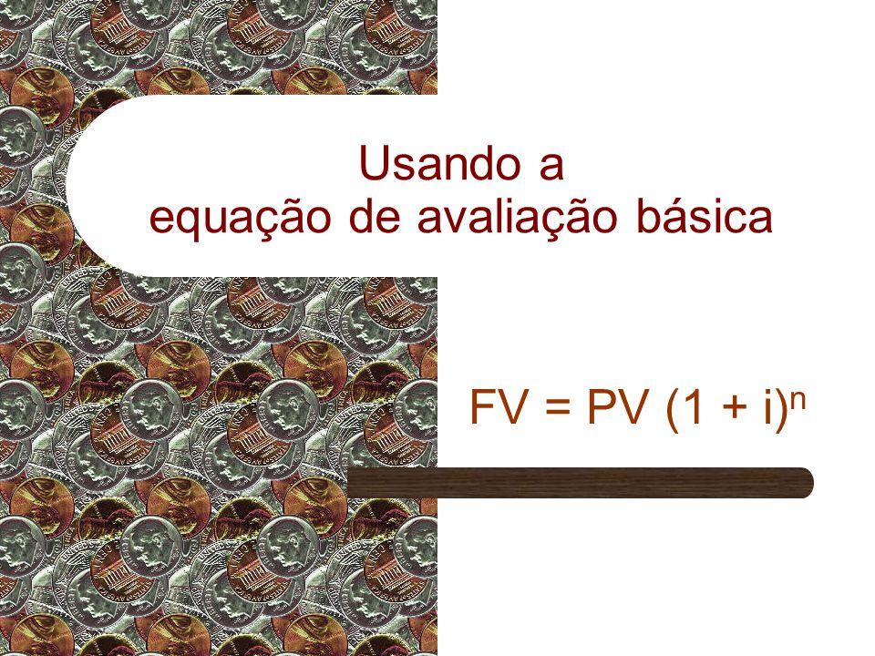Usando a equação de avaliação básica FV = PV (1 + i) n
