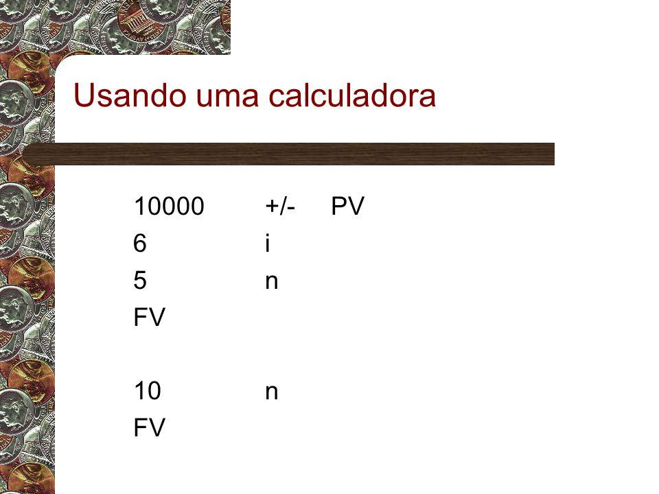 Usando uma calculadora 10000+/-PV 6i6i 5n5n FV 10n FV