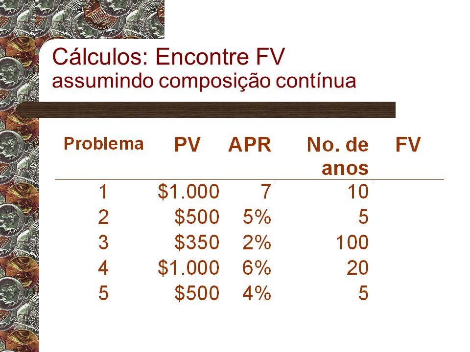 Cálculos: Encontre FV assumindo composição contínua