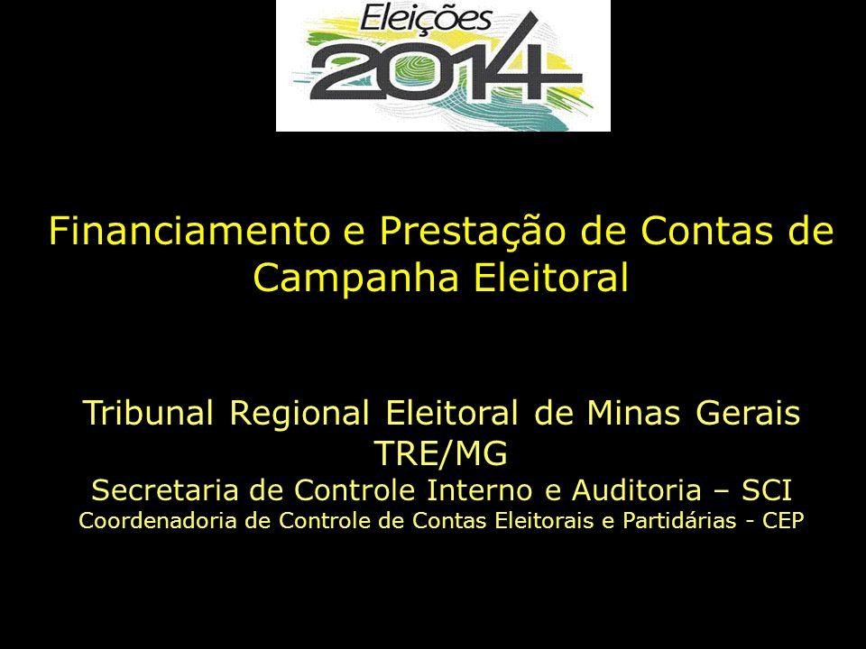 Financiamento e Prestação de Contas de Campanha Eleitoral Tribunal Regional Eleitoral de Minas Gerais TRE/MG Secretaria de Controle Interno e Auditoria – SCI Coordenadoria de Controle de Contas Eleitorais e Partidárias - CEP