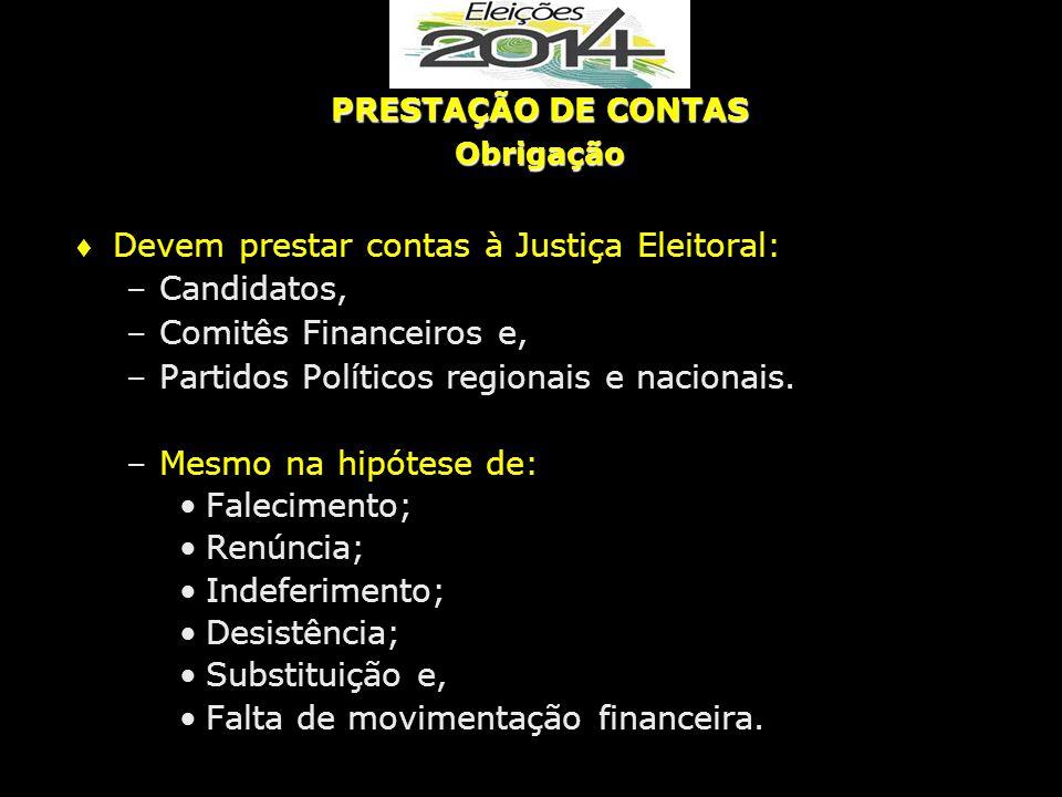  Devem prestar contas à Justiça Eleitoral: –Candidatos, –Comitês Financeiros e, –Partidos Políticos regionais e nacionais.