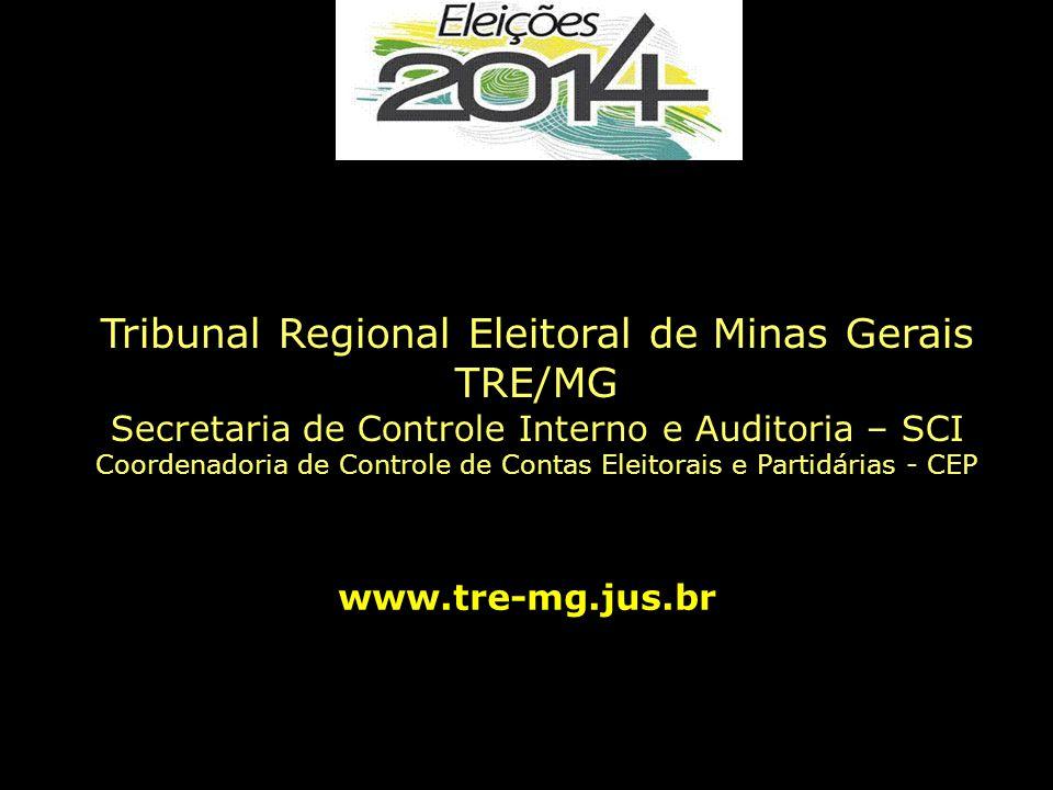 Tribunal Regional Eleitoral de Minas Gerais TRE/MG Secretaria de Controle Interno e Auditoria – SCI Coordenadoria de Controle de Contas Eleitorais e Partidárias - CEP www.tre-mg.jus.br
