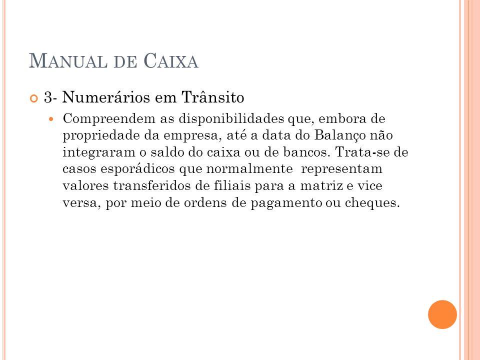 M ANUAL DE C AIXA 3- Numerários em Trânsito Compreendem as disponibilidades que, embora de propriedade da empresa, até a data do Balanço não integrara