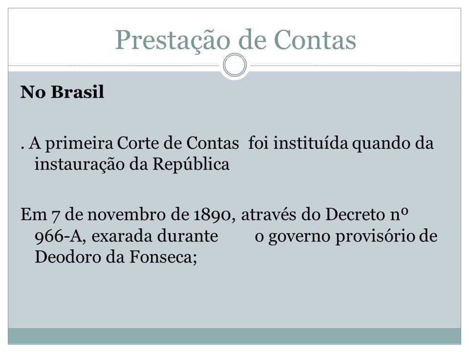 Prestação de Contas No Brasil. A primeira Corte de Contas foi instituída quando da instauração da República Em 7 de novembro de 1890, através do Decre