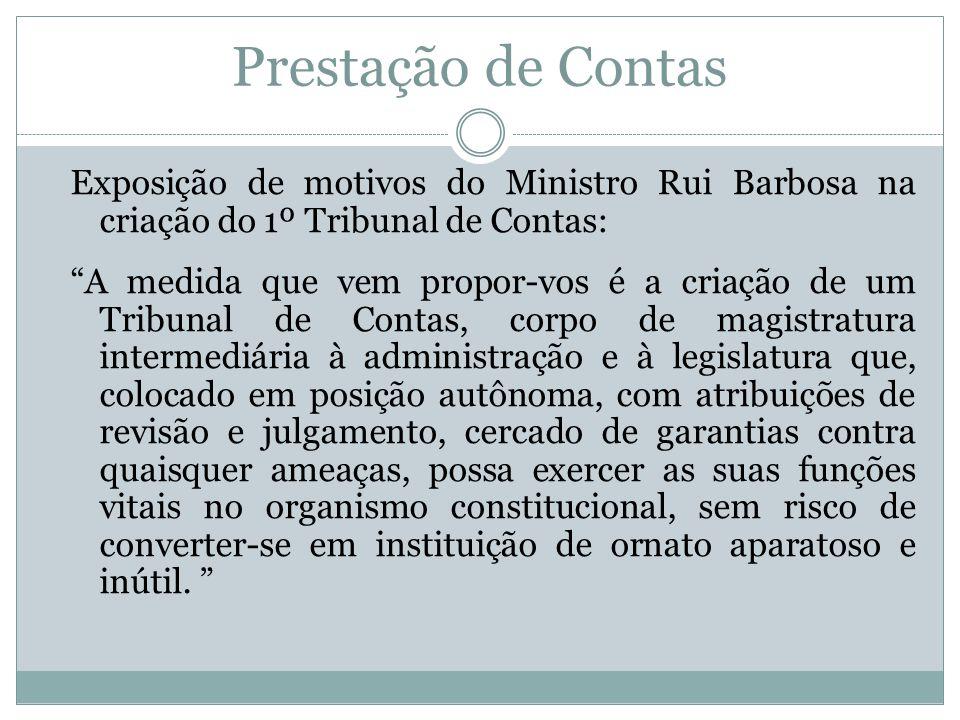 """Prestação de Contas Exposição de motivos do Ministro Rui Barbosa na criação do 1º Tribunal de Contas: """"A medida que vem propor-vos é a criação de um T"""