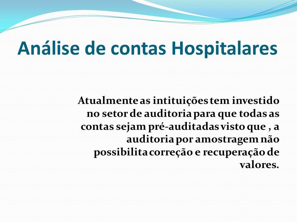Análise de contas Hospitalares Atualmente as intituições tem investido no setor de auditoria para que todas as contas sejam pré-auditadas visto que, a