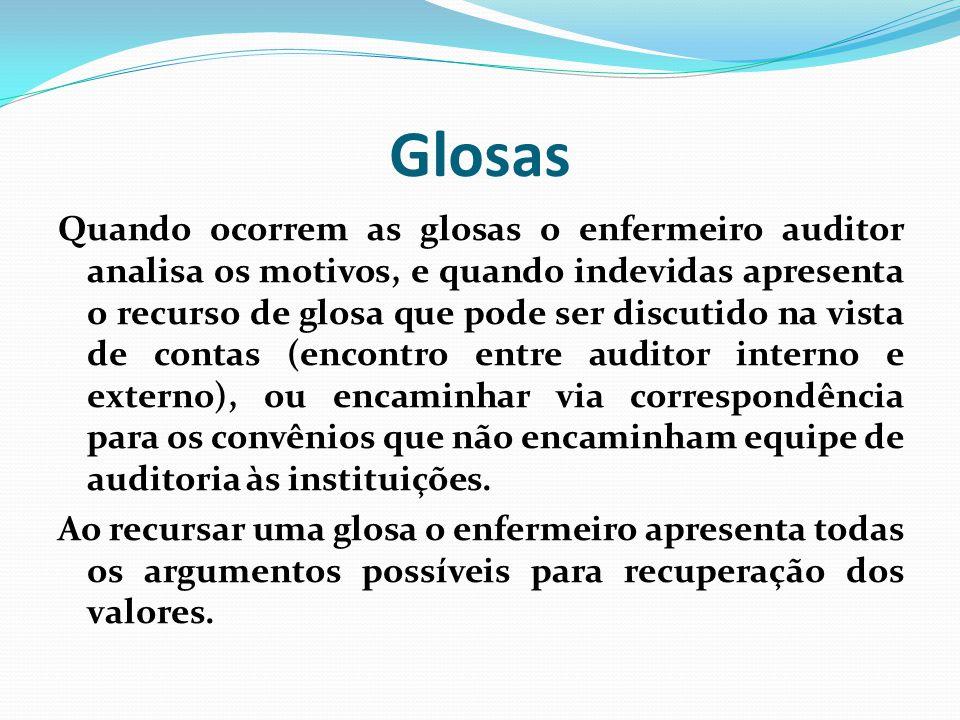 Glosas Quando ocorrem as glosas o enfermeiro auditor analisa os motivos, e quando indevidas apresenta o recurso de glosa que pode ser discutido na vis