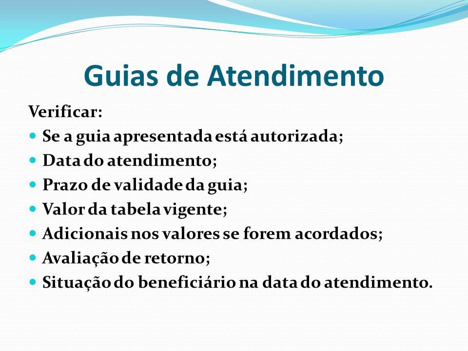 Guias de Atendimento Verificar: Se a guia apresentada está autorizada; Data do atendimento; Prazo de validade da guia; Valor da tabela vigente; Adicio