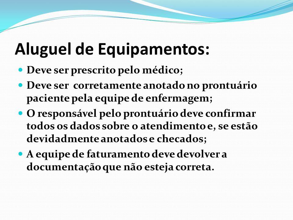 Aluguel de Equipamentos: Deve ser prescrito pelo médico; Deve ser corretamente anotado no prontuário paciente pela equipe de enfermagem; O responsável