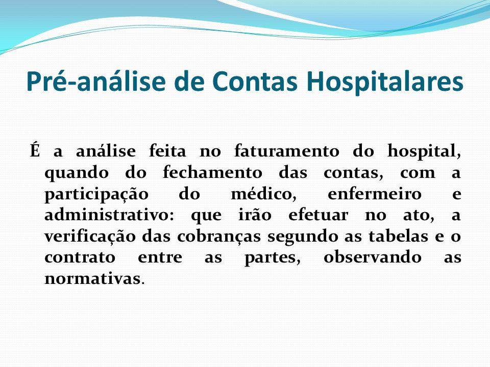 Pré-análise de Contas Hospitalares É a análise feita no faturamento do hospital, quando do fechamento das contas, com a participação do médico, enferm