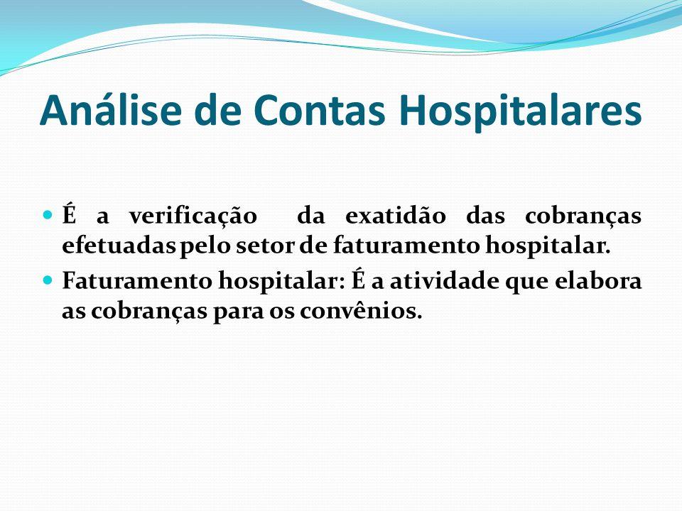 Análise de Contas Hospitalares É a verificação da exatidão das cobranças efetuadas pelo setor de faturamento hospitalar. Faturamento hospitalar: É a a
