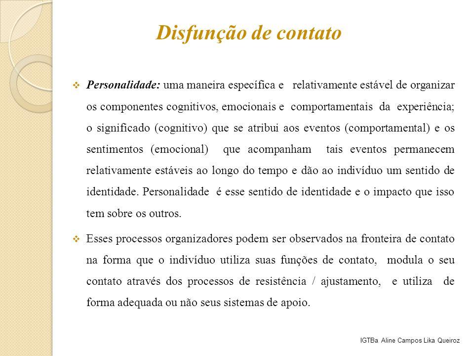  Personalidade: uma maneira específica e relativamente estável de organizar os componentes cognitivos, emocionais e comportamentais da experiência; o
