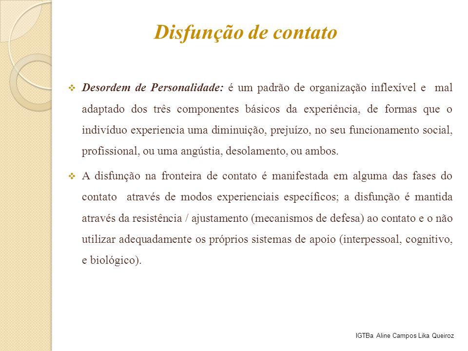  Desordem de Personalidade: é um padrão de organização inflexível e mal adaptado dos três componentes básicos da experiência, de formas que o indivíd