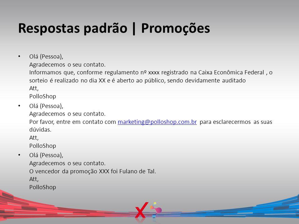 Respostas padrão   Promoções Olá (Pessoa), Agradecemos o seu contato. Informamos que, conforme regulamento nº xxxx registrado na Caixa Econômica Feder