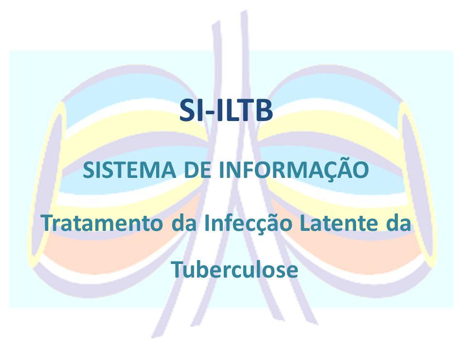 SI-ILTB SISTEMA DE INFORMAÇÃO Tratamento da Infecção Latente da Tuberculose