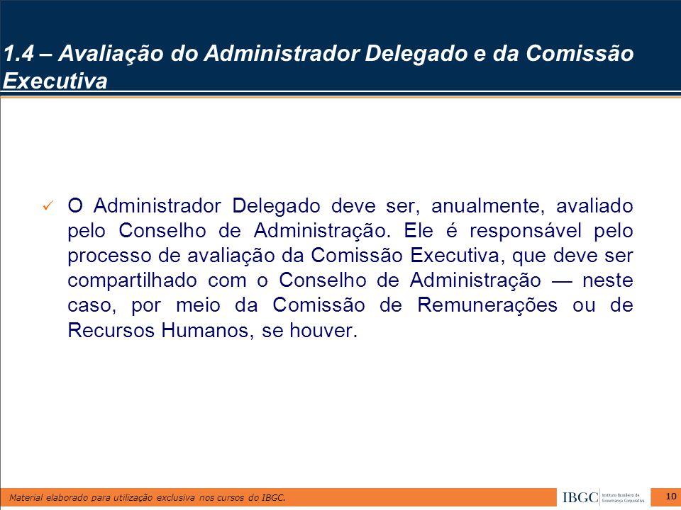 Material elaborado para utilização exclusiva nos cursos do IBGC. 10 O Administrador Delegado deve ser, anualmente, avaliado pelo Conselho de Administr