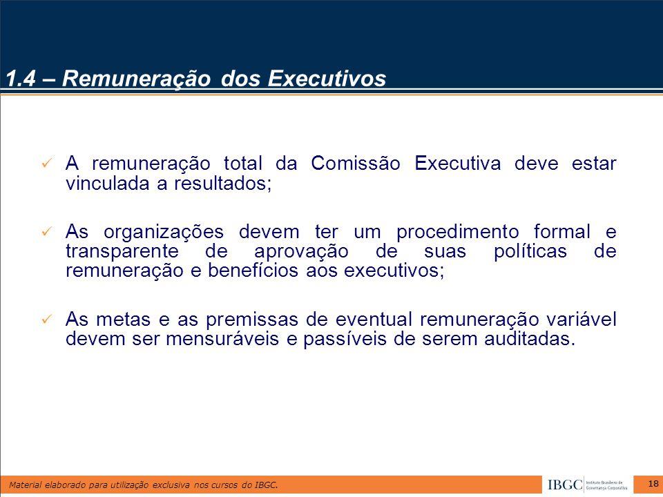 Material elaborado para utilização exclusiva nos cursos do IBGC. 18 A remuneração total da Comissão Executiva deve estar vinculada a resultados; As or
