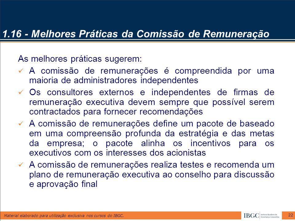 Material elaborado para utilização exclusiva nos cursos do IBGC. 22 1.16 - Melhores Práticas da Comissão de Remuneração As melhores práticas sugerem: