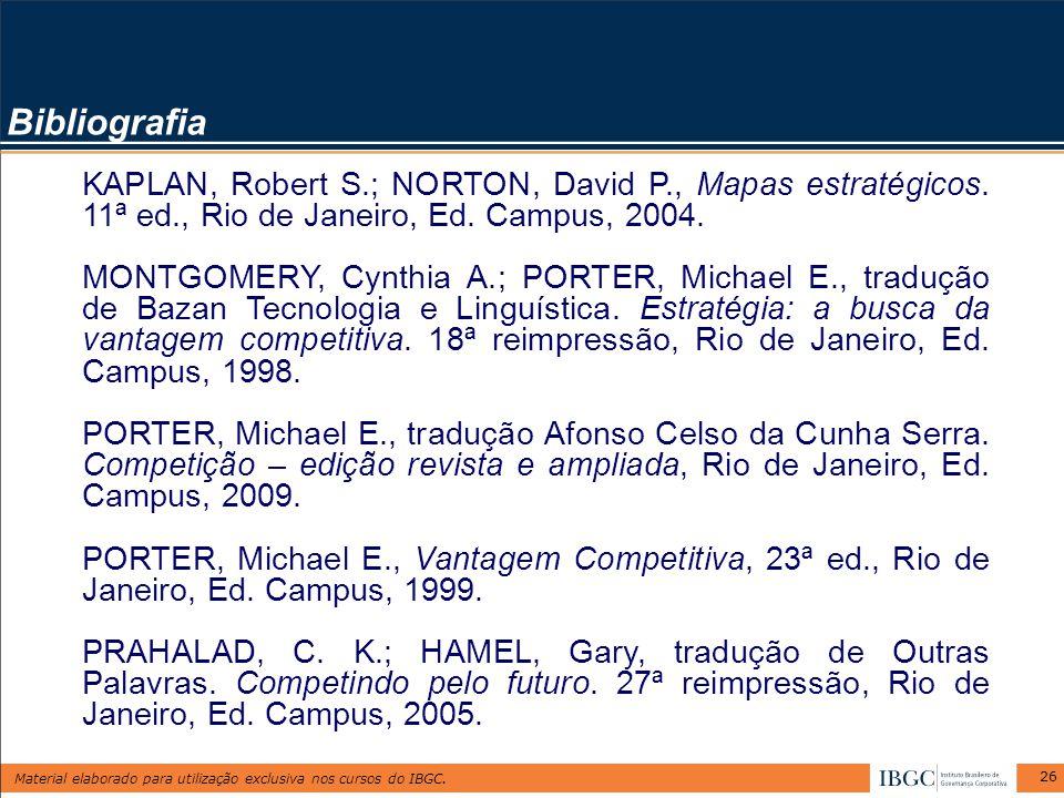 Material elaborado para utilização exclusiva nos cursos do IBGC. 26 KAPLAN, Robert S.; NORTON, David P., Mapas estratégicos. 11ª ed., Rio de Janeiro,