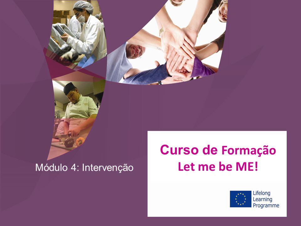 Módulo 4: Intervenção Curso de formación ¡Déjame ser Yo! Curso de Formação Let me be ME!