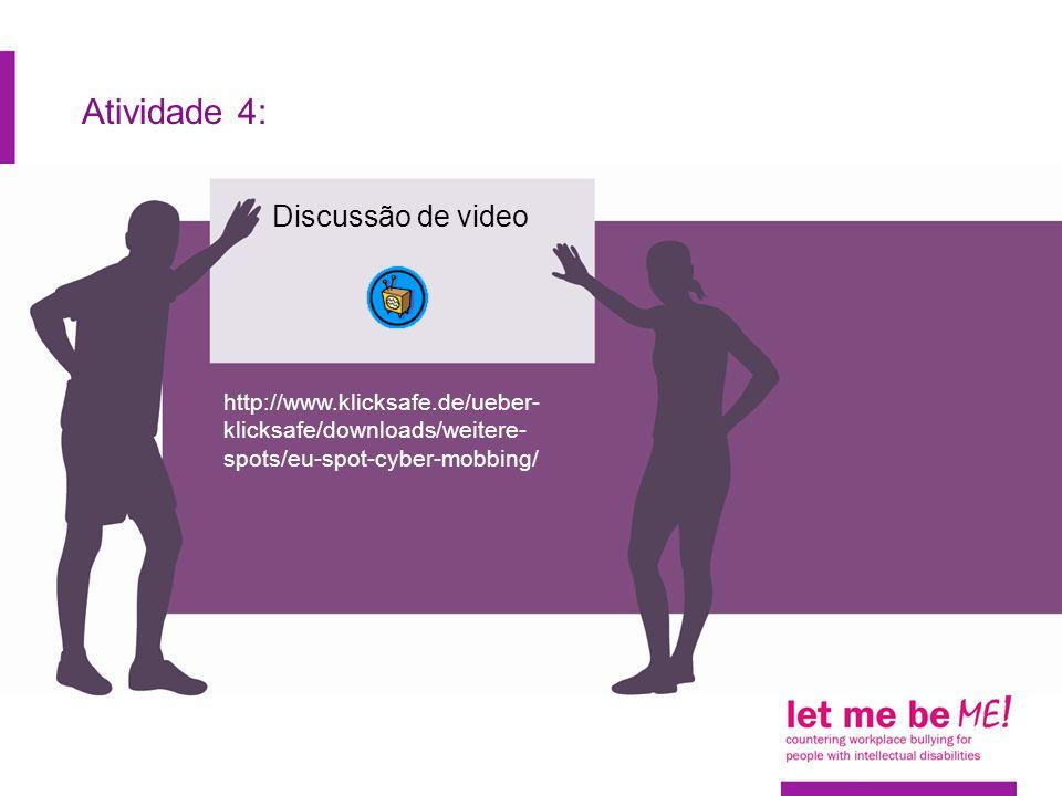 Atividade 4: Discussão de video http://www.klicksafe.de/ueber- klicksafe/downloads/weitere- spots/eu-spot-cyber-mobbing/
