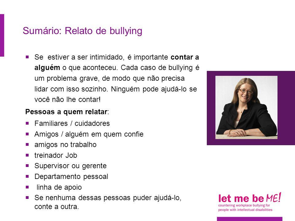 Sumário: Relato de bullying  Se estiver a ser intimidado, é importante contar a alguém o que aconteceu.