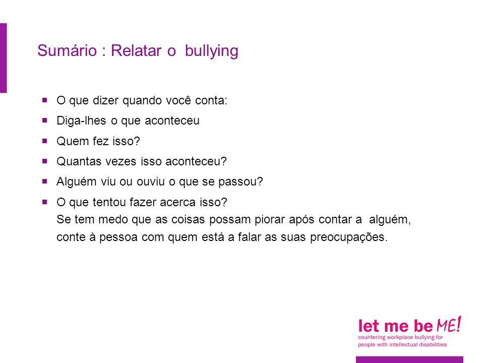 Sumário : Relatar o bullying  O que dizer quando você conta:  Diga-lhes o que aconteceu  Quem fez isso.