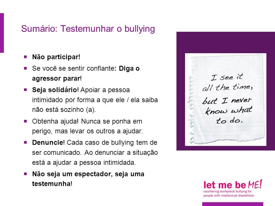 Sumário: Testemunhar o bullying  Não participar.