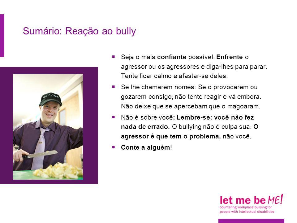 Sumário: Reação ao bully  Seja o mais confiante possível.