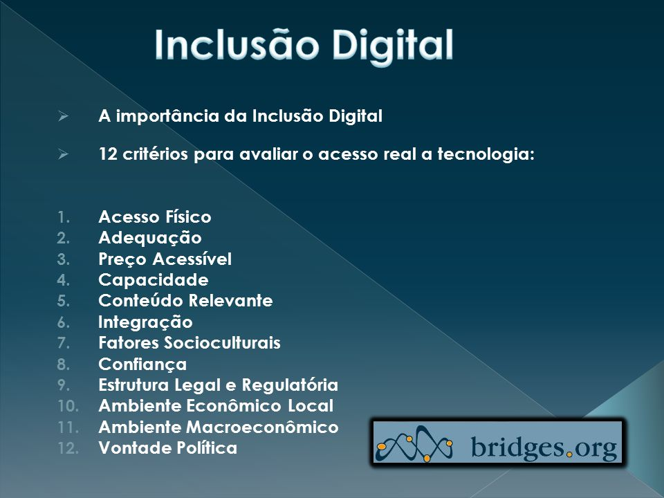  A importância da Inclusão Digital  12 critérios para avaliar o acesso real a tecnologia: 1.