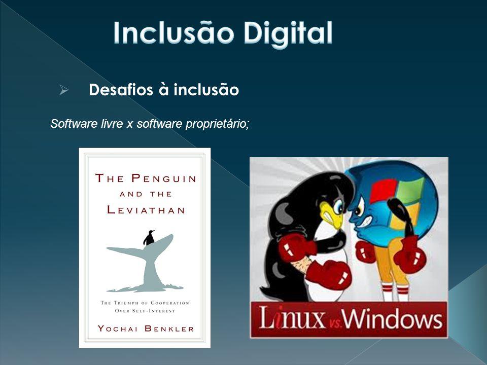  Desafios à inclusão Software livre x software proprietário;