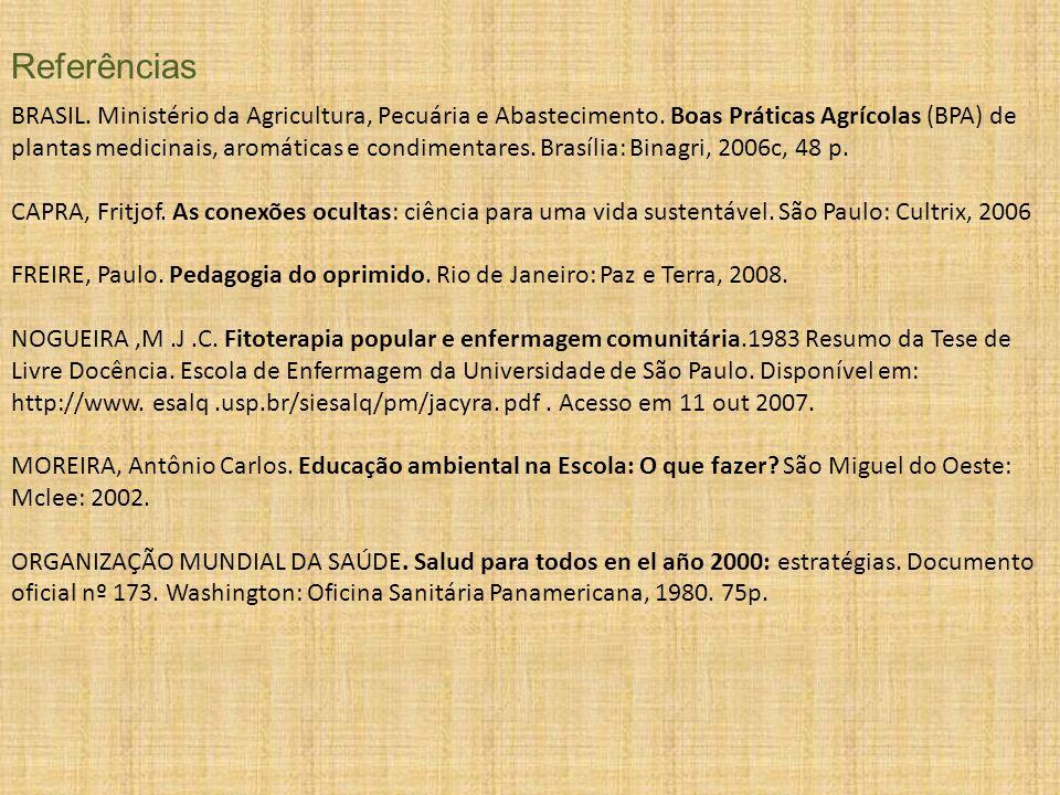 Referências BRASIL. Ministério da Agricultura, Pecuária e Abastecimento. Boas Práticas Agrícolas (BPA) de plantas medicinais, aromáticas e condimentar