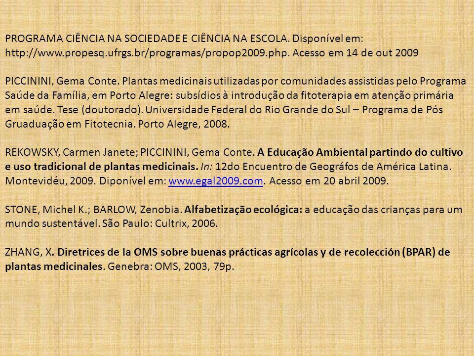 PROGRAMA CIÊNCIA NA SOCIEDADE E CIÊNCIA NA ESCOLA. Disponível em: http://www.propesq.ufrgs.br/programas/propop2009.php. Acesso em 14 de out 2009 PICCI