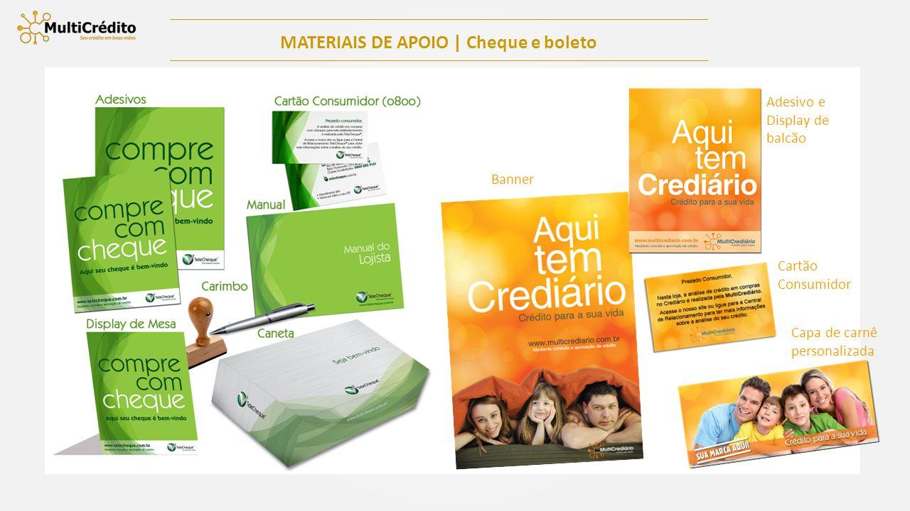 MATERIAIS DE APOIO | Cheque e boleto Adesivo e Display de balcão Banner Cartão Consumidor Capa de carnê personalizada