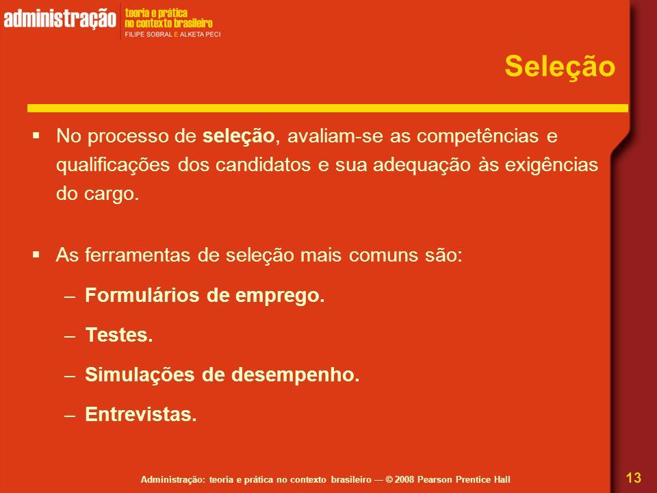 Administração: teoria e prática no contexto brasileiro — © 2008 Pearson Prentice Hall Seleção  No processo de seleção, avaliam-se as competências e q