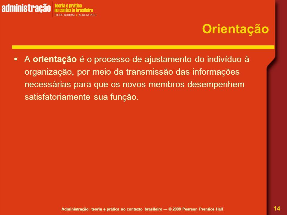 Administração: teoria e prática no contexto brasileiro — © 2008 Pearson Prentice Hall Orientação  A orientação é o processo de ajustamento do indivíd