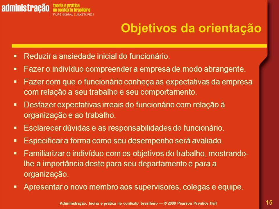 Administração: teoria e prática no contexto brasileiro — © 2008 Pearson Prentice Hall Objetivos da orientação  Reduzir a ansiedade inicial do funcion