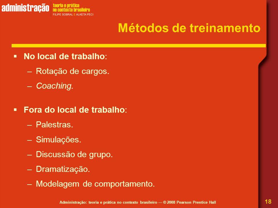 Administração: teoria e prática no contexto brasileiro — © 2008 Pearson Prentice Hall Métodos de treinamento  No local de trabalho: –Rotação de cargo