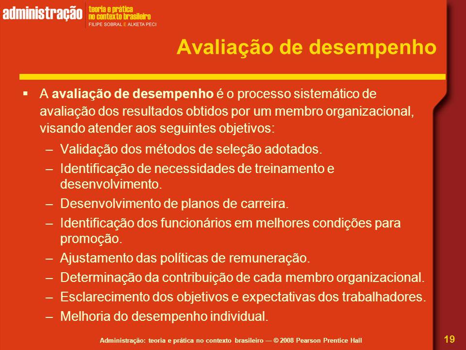 Administração: teoria e prática no contexto brasileiro — © 2008 Pearson Prentice Hall Avaliação de desempenho  A avaliação de desempenho é o processo