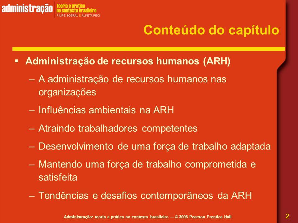 Administração: teoria e prática no contexto brasileiro — © 2008 Pearson Prentice Hall Conteúdo do capítulo  Administração de recursos humanos (ARH) –