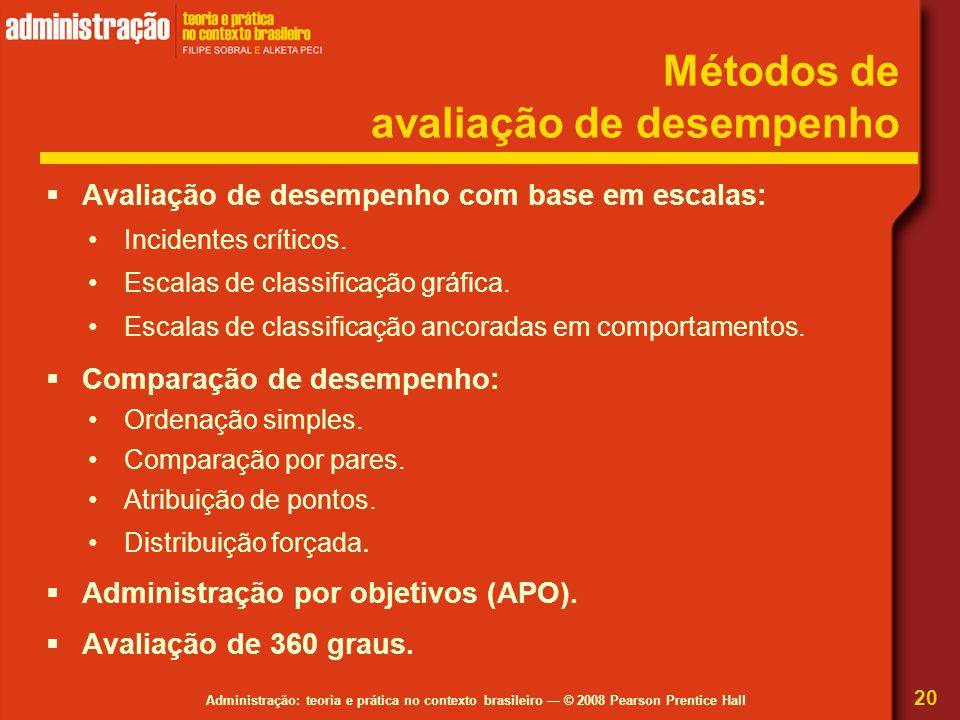 Administração: teoria e prática no contexto brasileiro — © 2008 Pearson Prentice Hall Métodos de avaliação de desempenho  Avaliação de desempenho com
