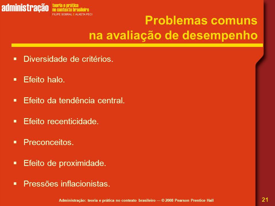 Administração: teoria e prática no contexto brasileiro — © 2008 Pearson Prentice Hall Problemas comuns na avaliação de desempenho  Diversidade de cri