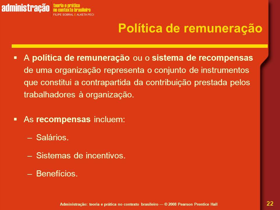 Administração: teoria e prática no contexto brasileiro — © 2008 Pearson Prentice Hall Política de remuneração  A política de remuneração ou o sistema