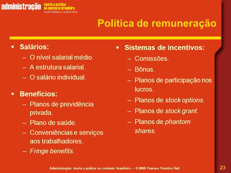 Administração: teoria e prática no contexto brasileiro — © 2008 Pearson Prentice Hall Política de remuneração  Salários: –O nível salarial médio. –A