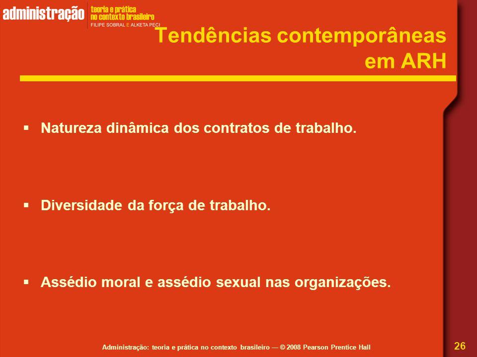 Administração: teoria e prática no contexto brasileiro — © 2008 Pearson Prentice Hall Tendências contemporâneas em ARH  Natureza dinâmica dos contrat
