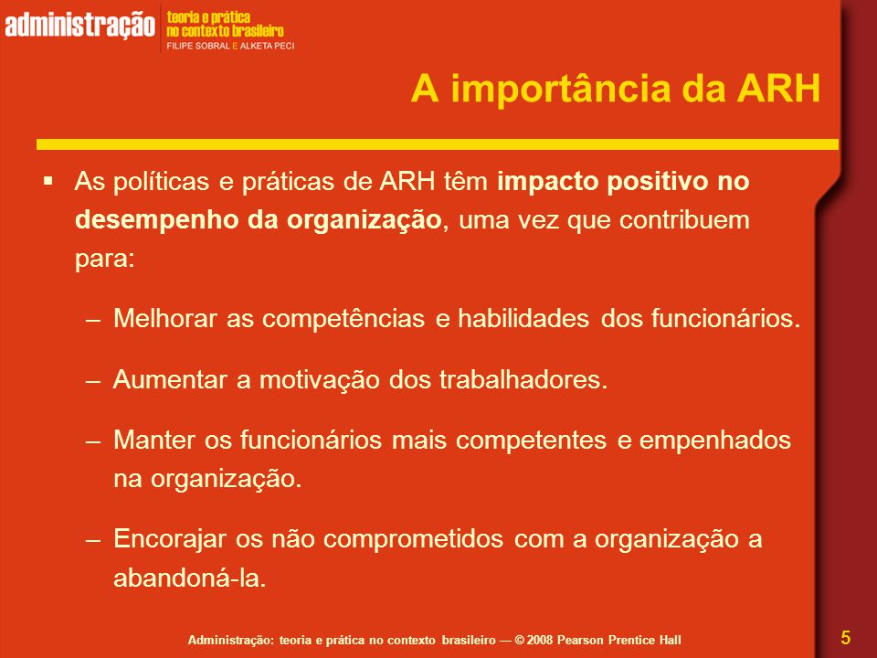 Administração: teoria e prática no contexto brasileiro — © 2008 Pearson Prentice Hall Níveis de atuação da ARH 6