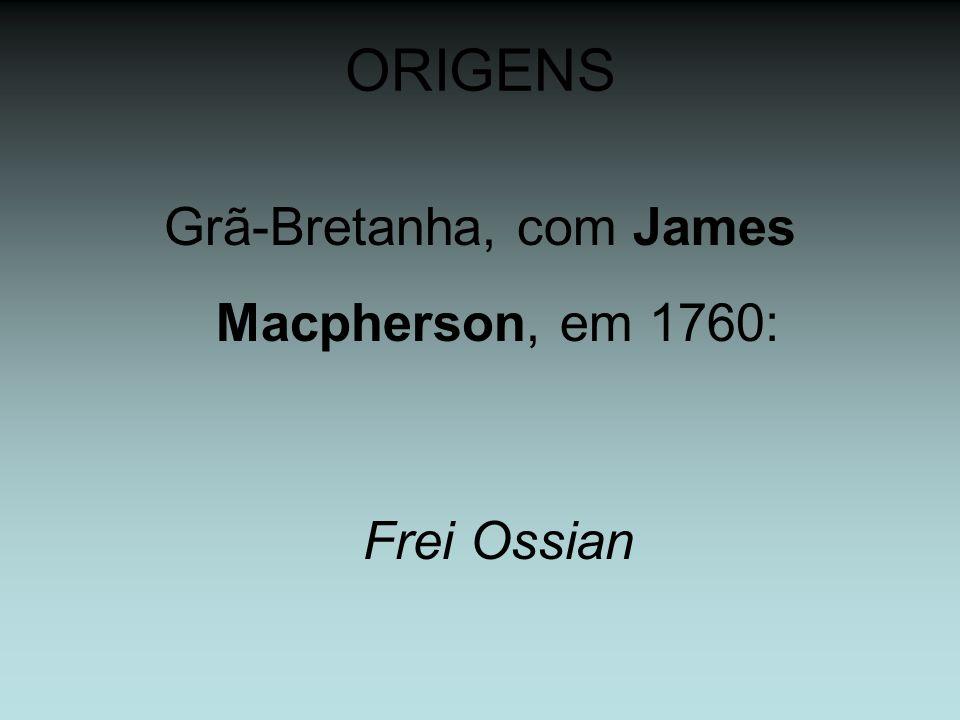 ORIGENS Grã-Bretanha, com James Macpherson, em 1760: Frei Ossian