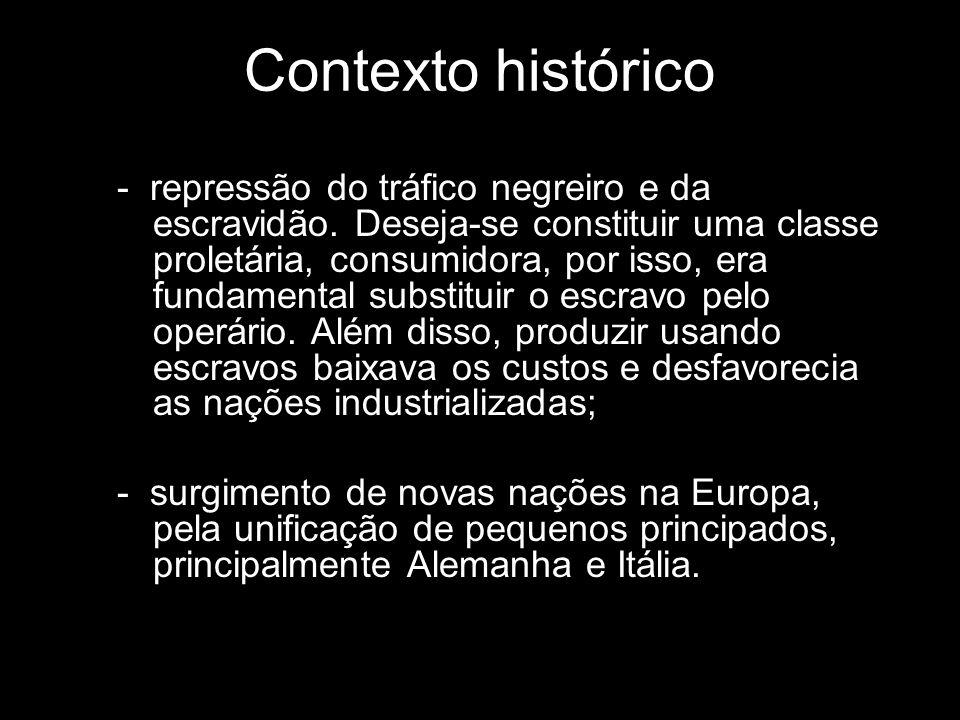 Contexto histórico - repressão do tráfico negreiro e da escravidão. Deseja-se constituir uma classe proletária, consumidora, por isso, era fundamental