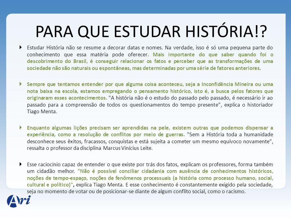 PARA QUE ESTUDAR HISTÓRIA!?  Estudar História não se resume a decorar datas e nomes. Na verdade, isso é só uma pequena parte do conhecimento que essa
