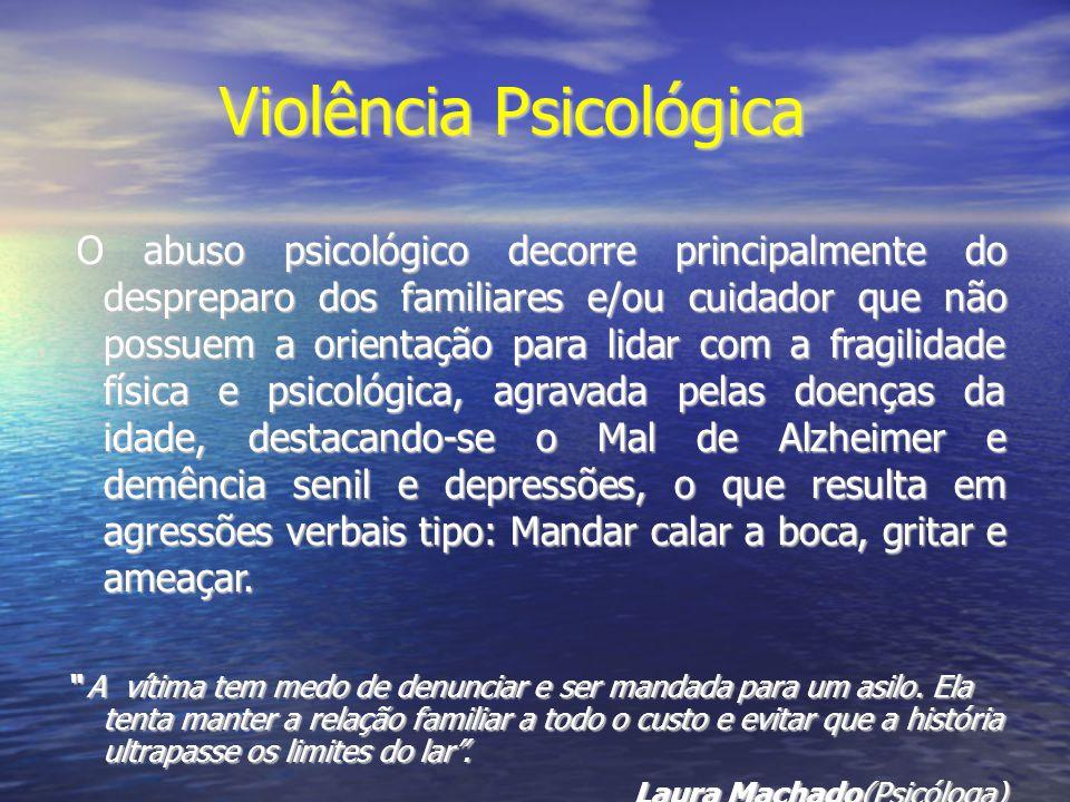 Violência Psicológica O abuso psicológico decorre principalmente do despreparo dos familiares e/ou cuidador que não possuem a orientação para lidar co